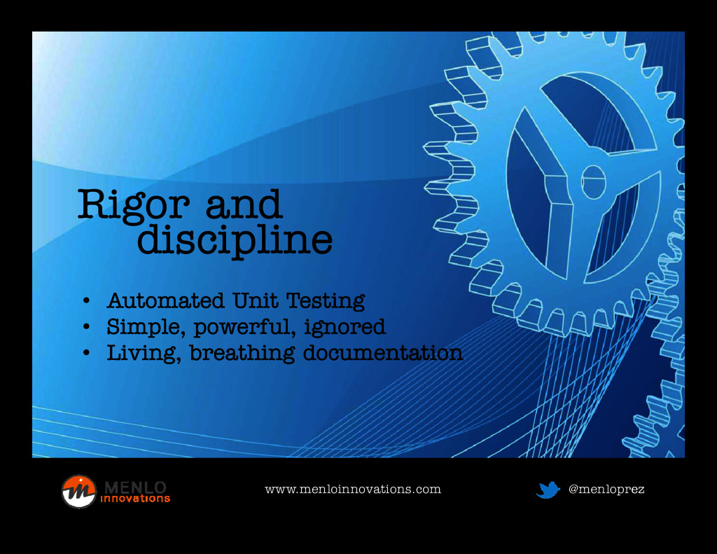 Rigor and discipline • Automated Unit Testing d...