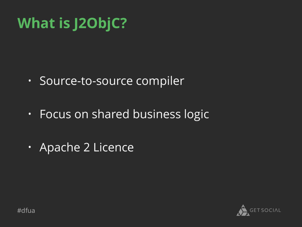 #dfua What is J2ObjC? • Source-to-source compil...