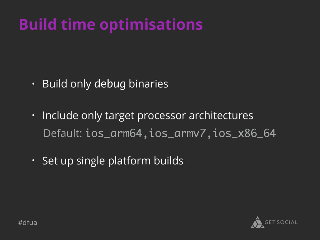 #dfua Build time optimisations • Build only deb...