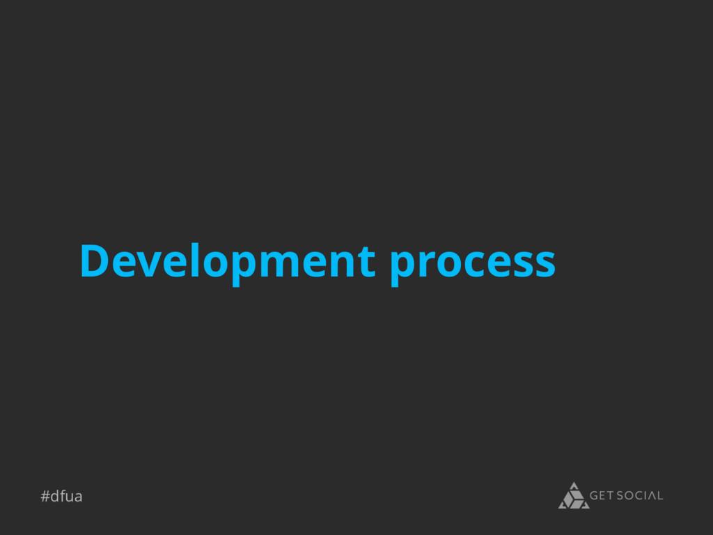 #dfua Development process