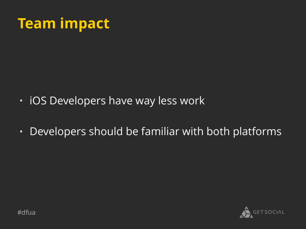 #dfua Team impact • iOS Developers have way les...