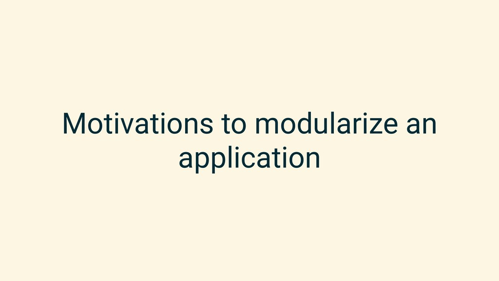Motivations to modularize an application