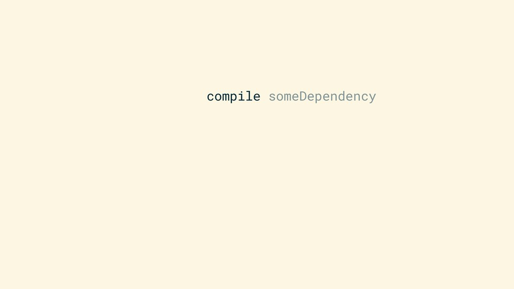 compile someDependency