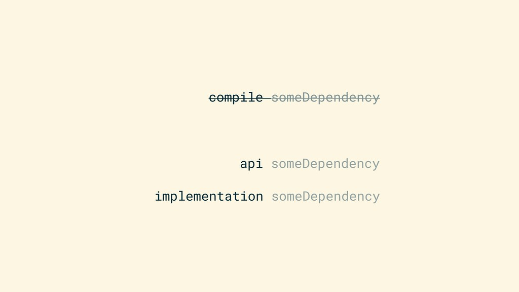 compile someDependency api someDependency imple...