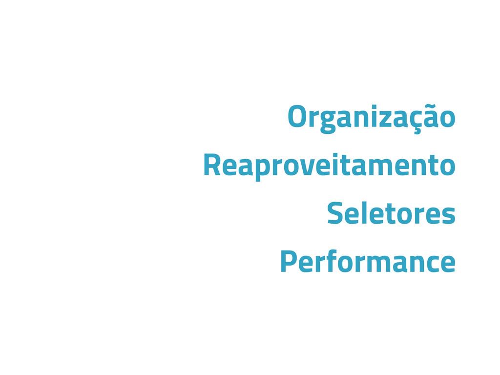 Organização Reaproveitamento Seletores Performa...
