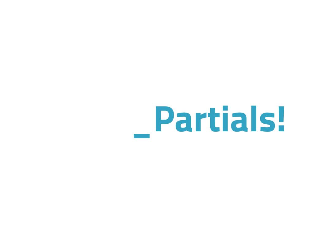 _Partials!
