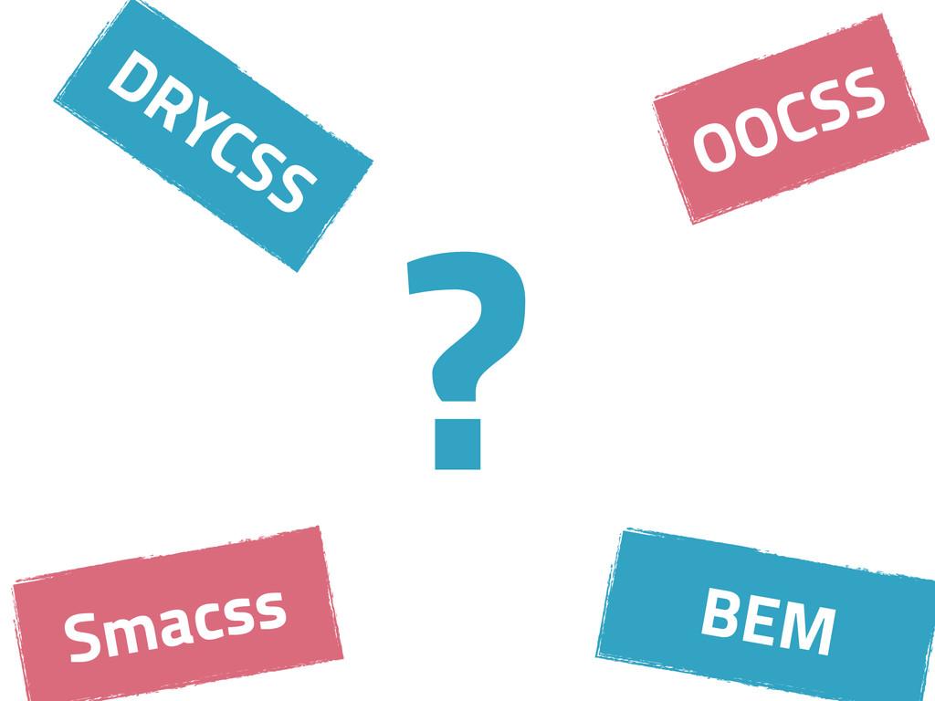 DRYCSS OOCSS Smacss BEM ?