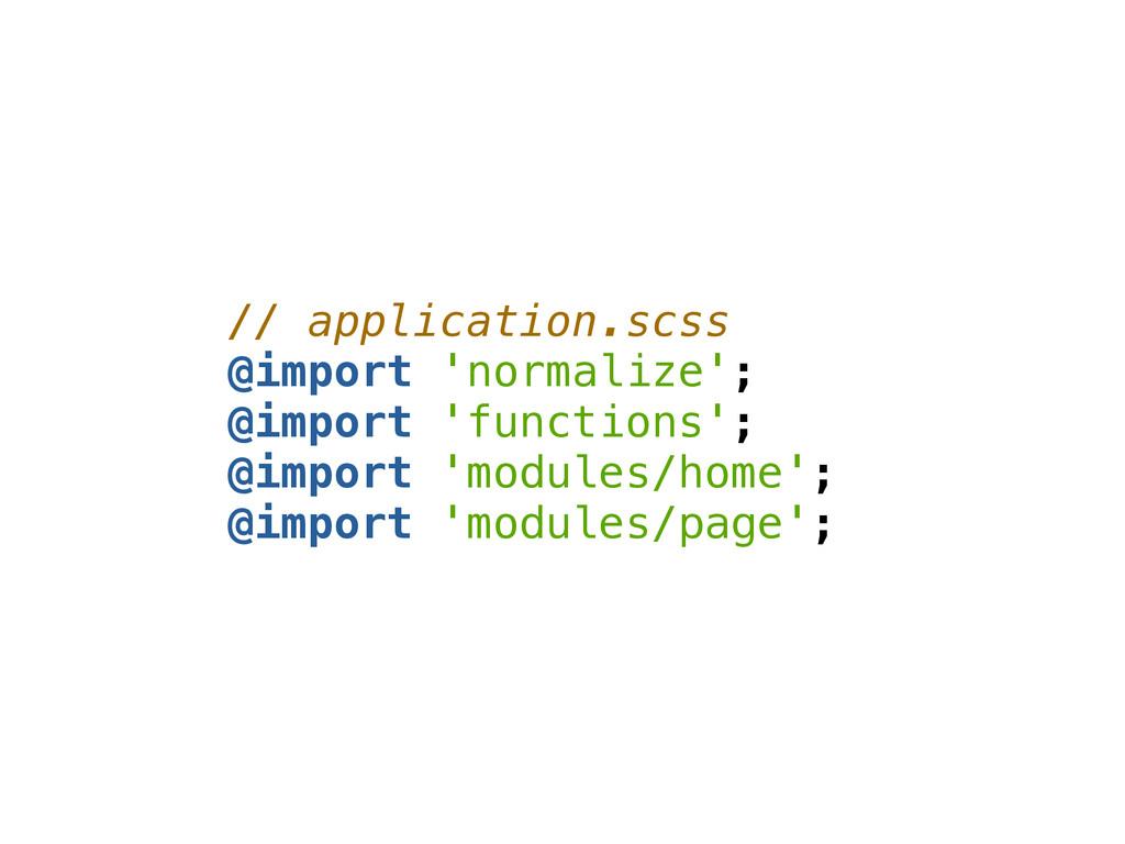 // application.scss @import 'normalize'; @impor...