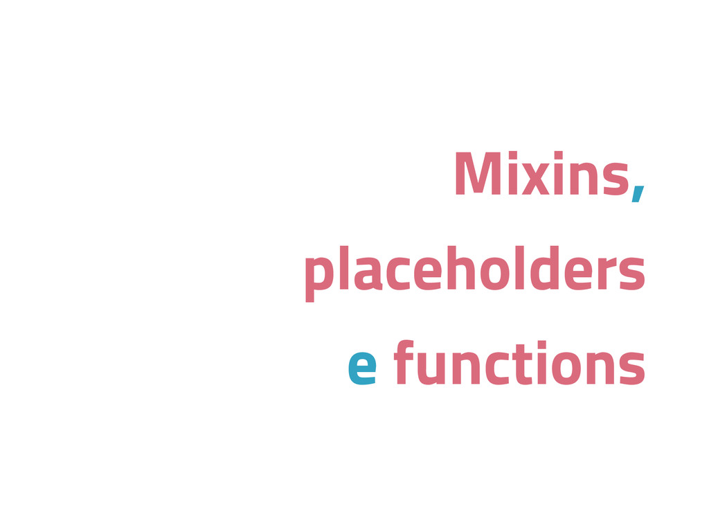 Mixins, placeholders e functions