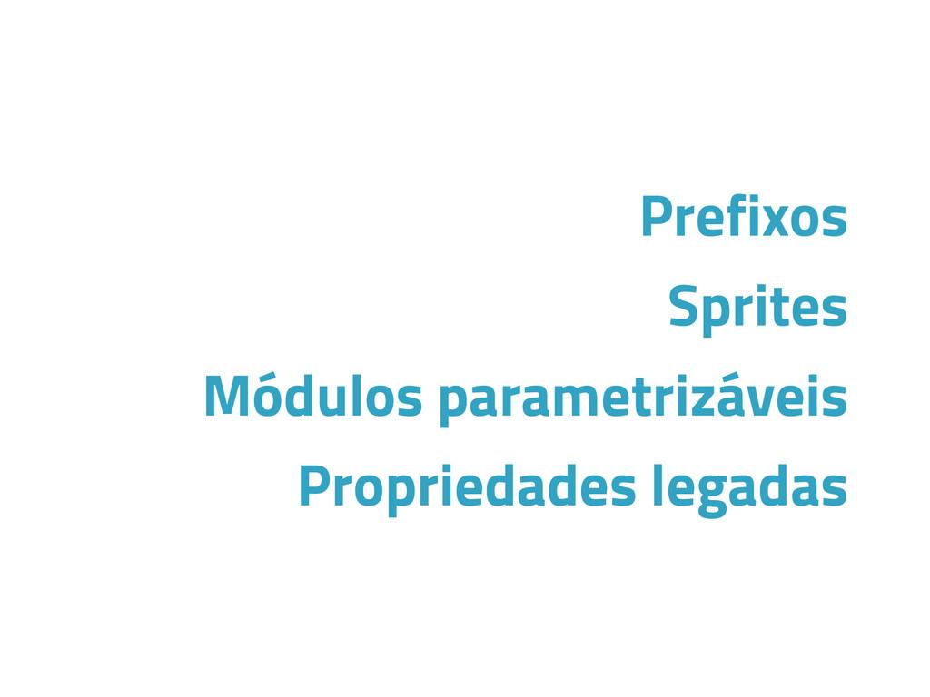 Prefixos Sprites Módulos parametrizáveis Propri...