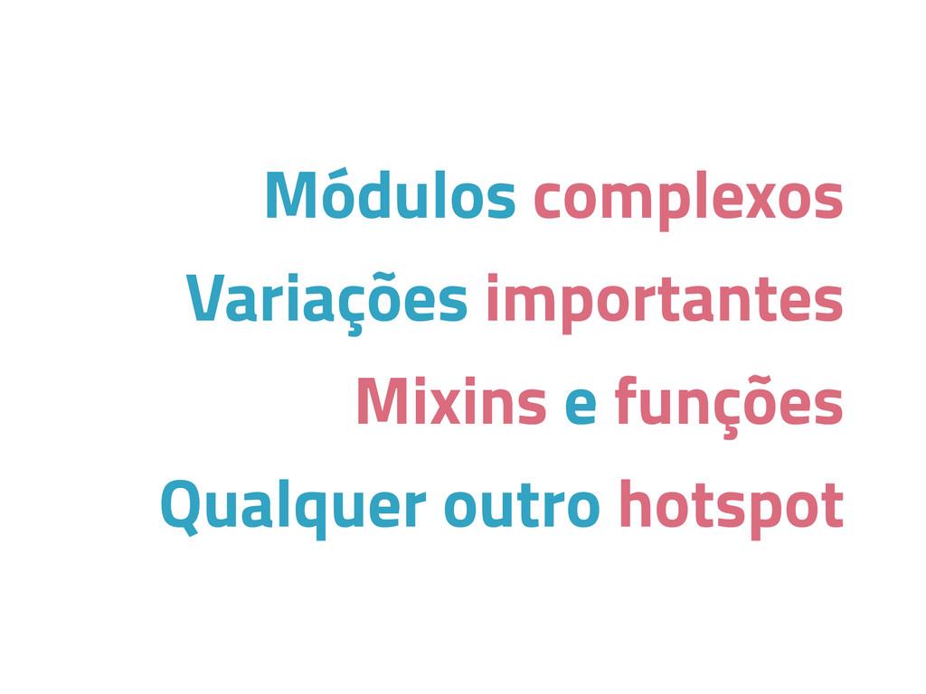 Módulos complexos Variações importantes Mixins ...