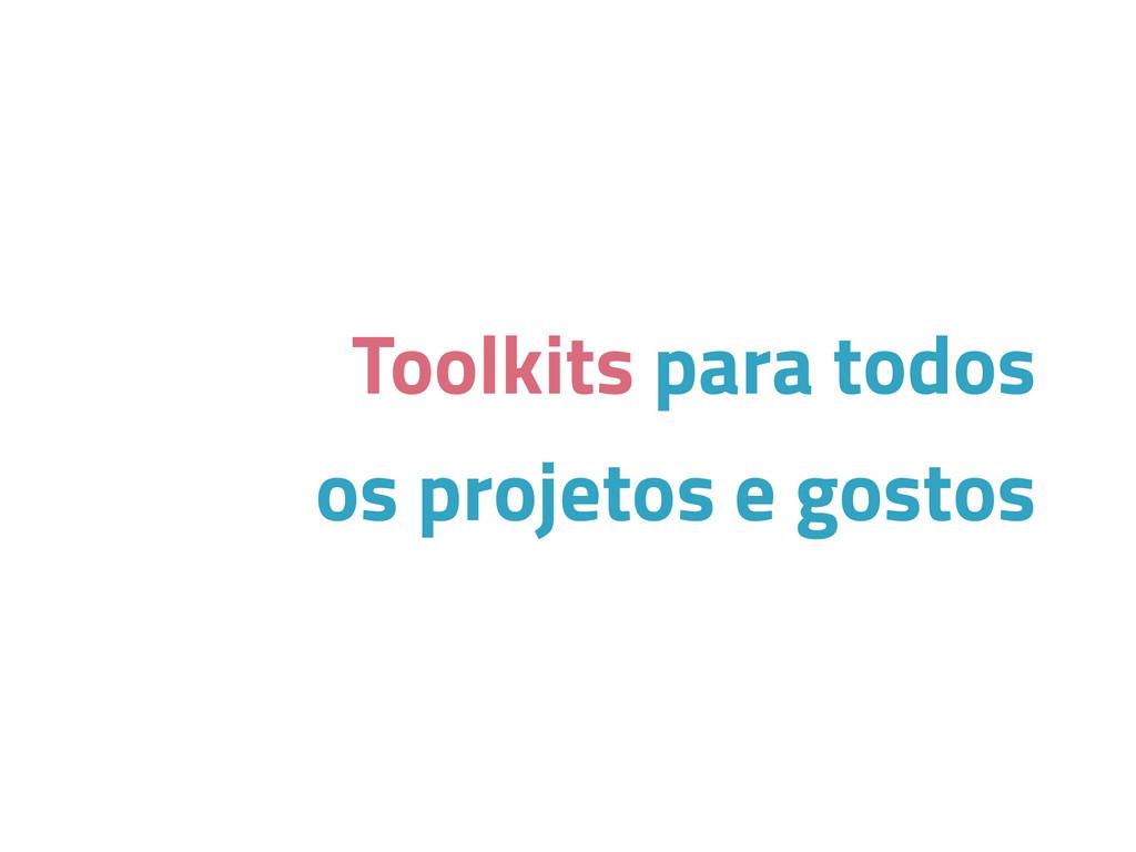 Toolkits para todos os projetos e gostos