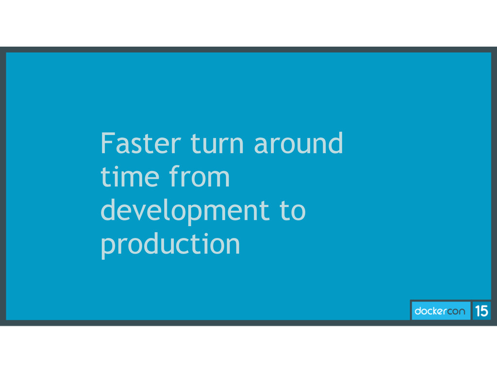 Faster turn around time from development to pro...