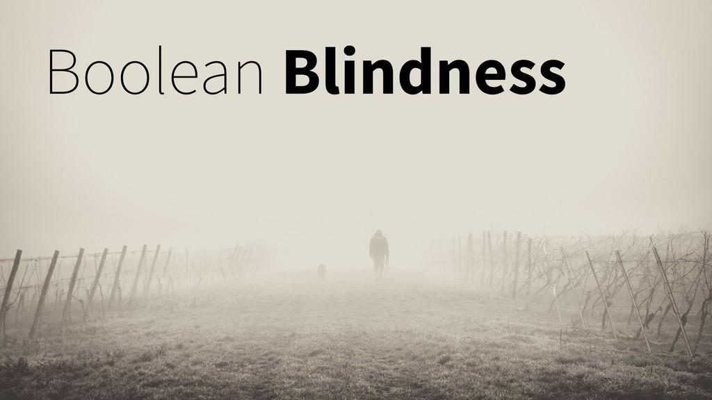 Boolean Blindness