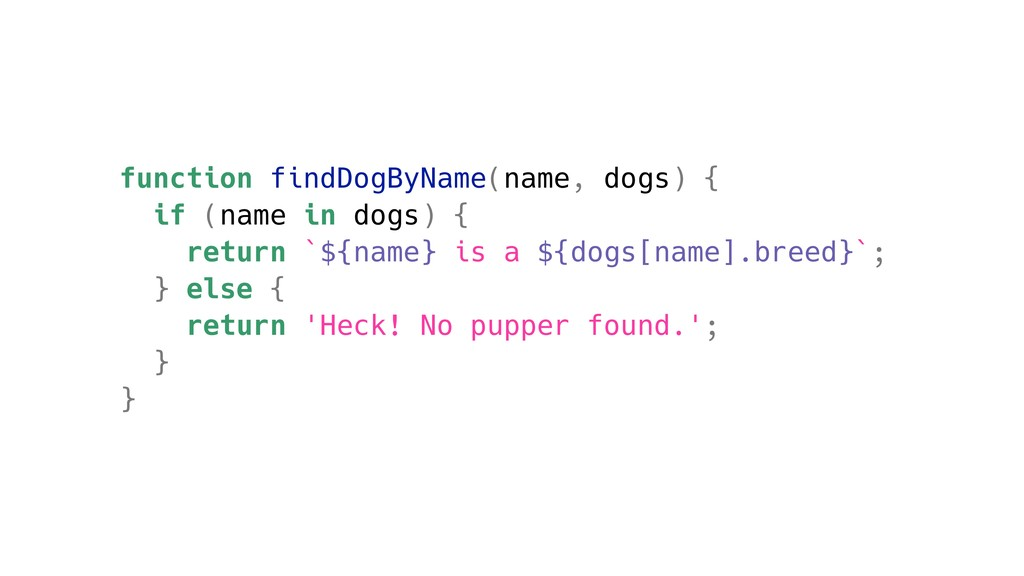 function findDogByName(name, dogs) { if (name i...
