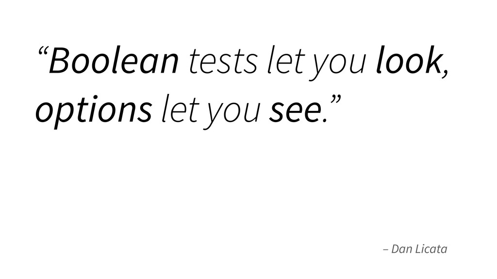 "– Dan Licata ""Boolean tests let you look, optio..."