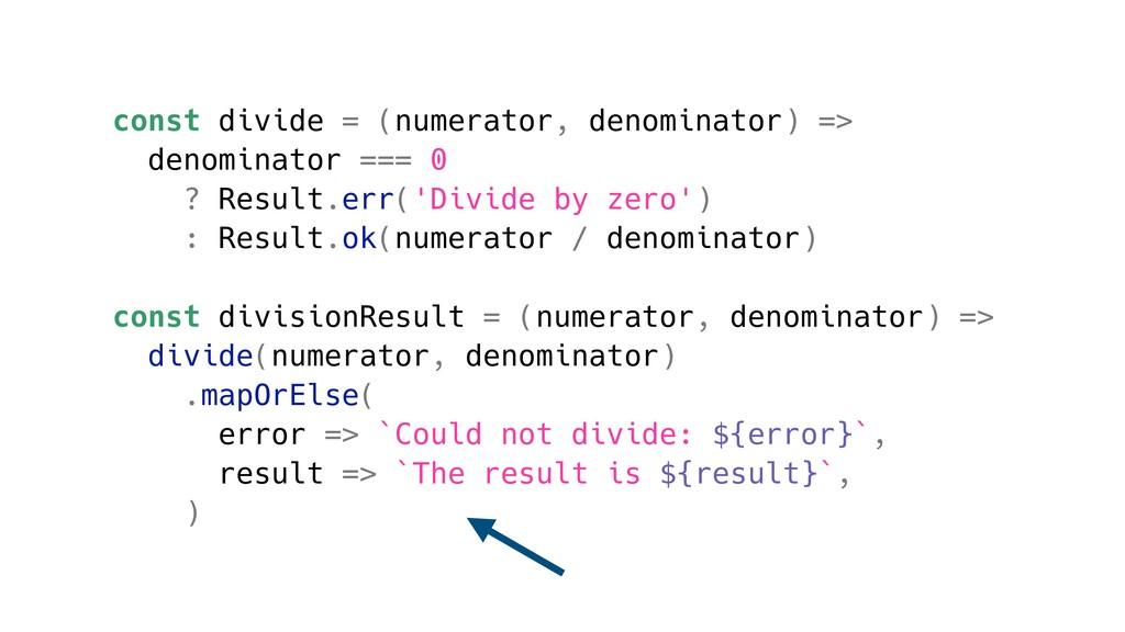 const divide = (numerator, denominator) => deno...