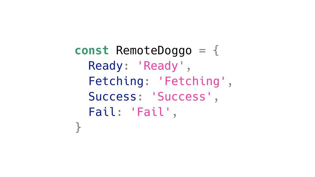 const RemoteDoggo = { Ready: 'Ready', Fetching:...