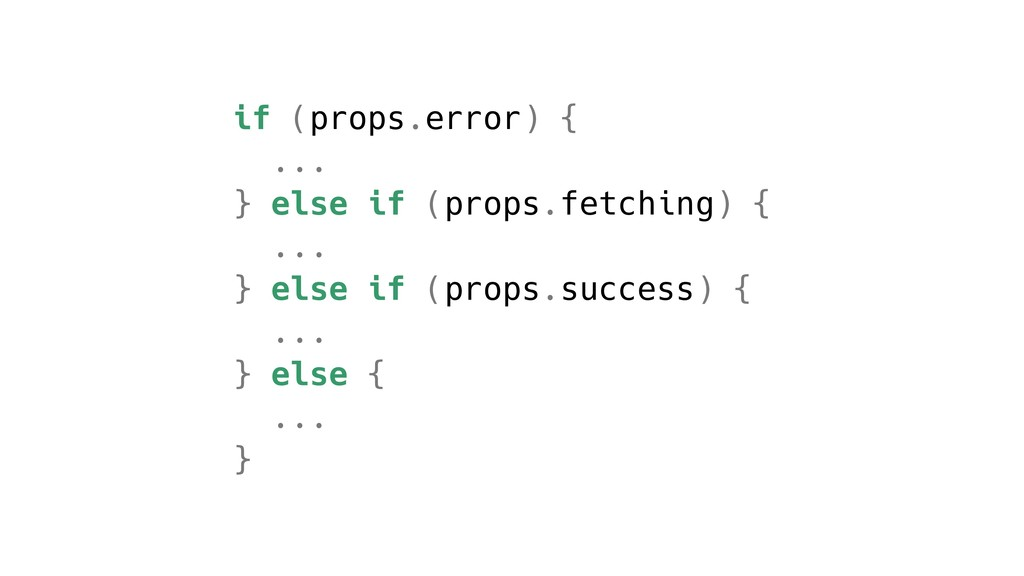 if (props.error) { ... } else if (props.fetchin...