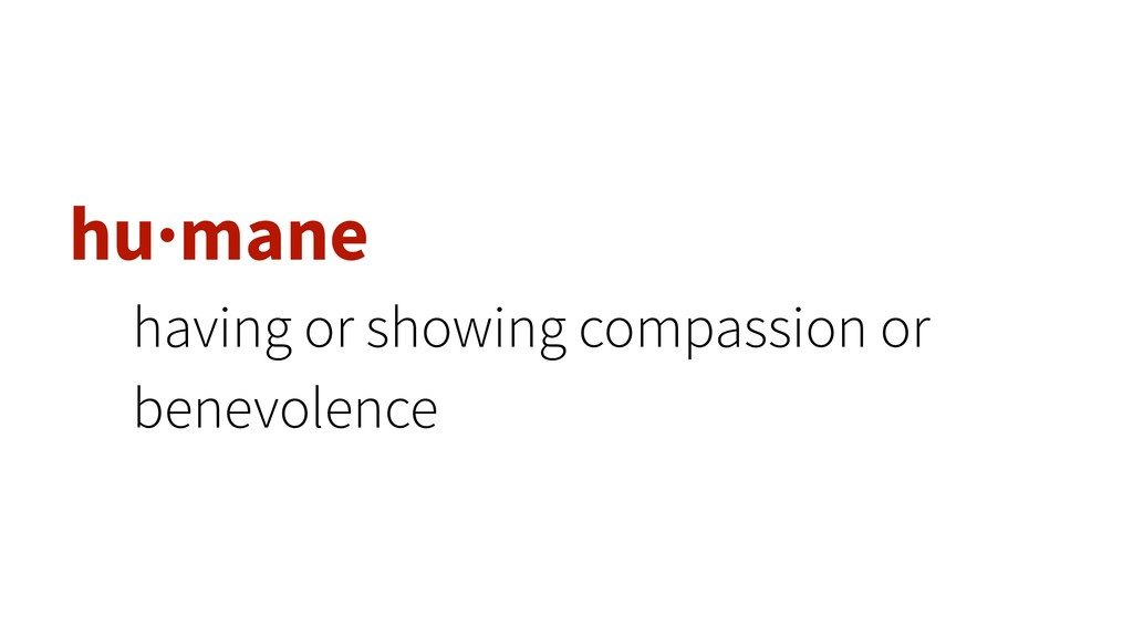 hu·mane having or showing compassion or benevol...