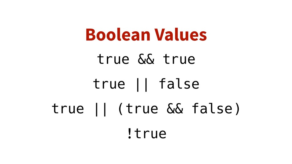 Boolean Values true && true true || false true ...