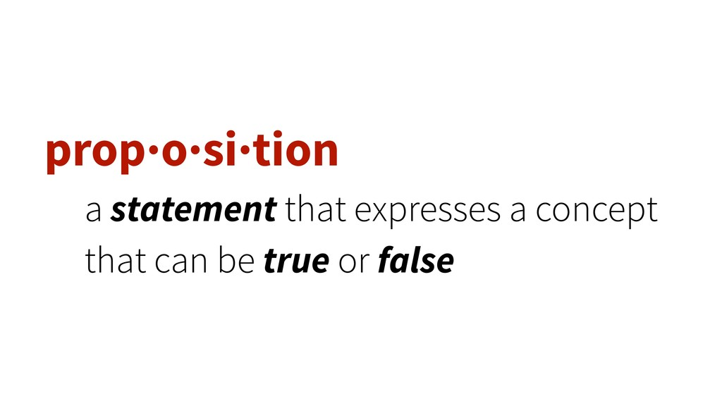prop·o·si·tion a statement that expresses a con...