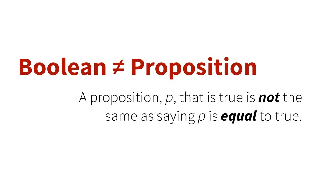 Boolean ≠ Proposition A proposition, p, that is...