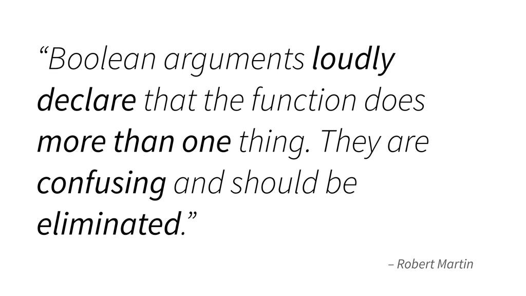 "– Robert Martin ""Boolean arguments loudly decla..."