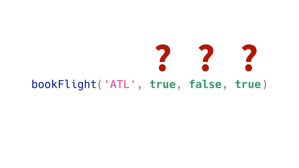 bookFlight('ATL', true, false, true) ? ? ?
