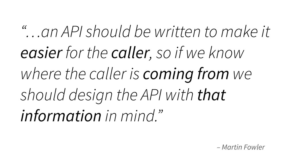 "– Martin Fowler ""…an API should be written to m..."