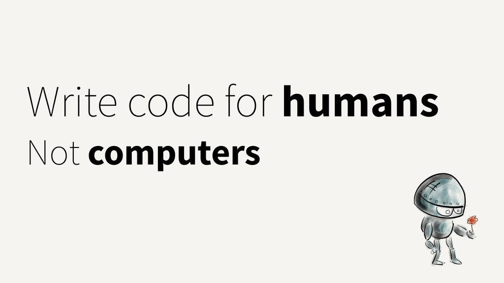 Write code for humans Not computers