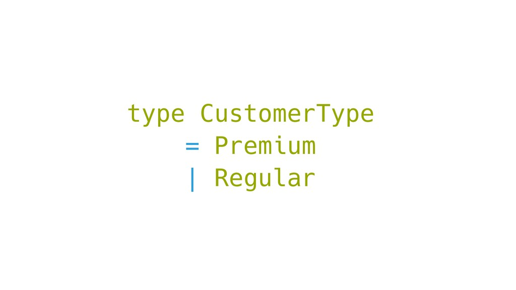 type CustomerType = Premium | Regular