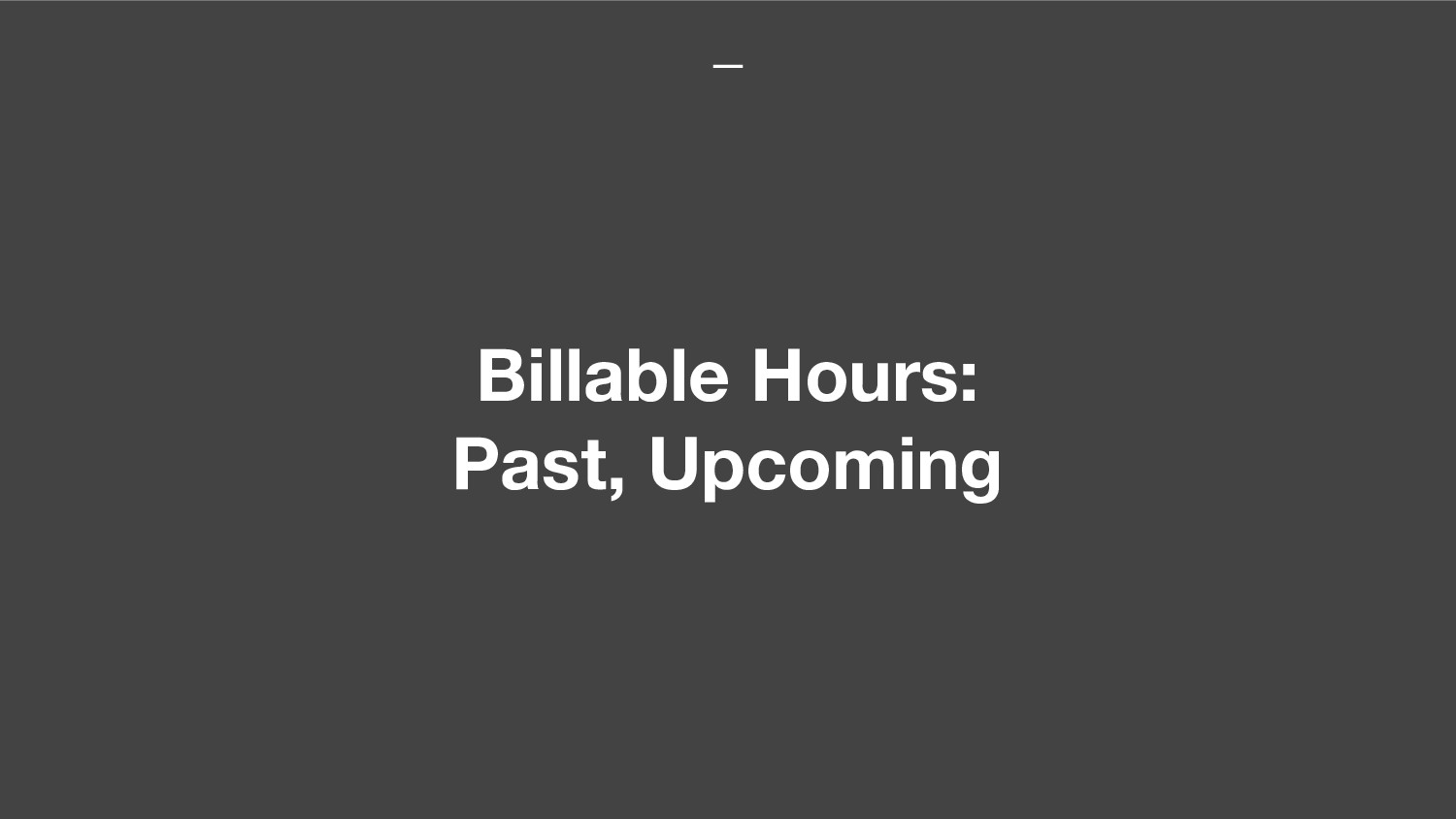 Billable Hours: Past, Upcoming