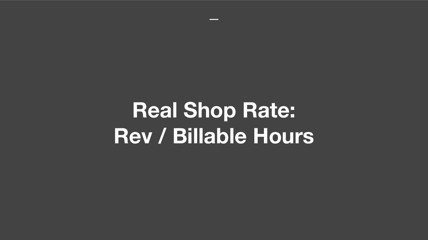 Real Shop Rate: Rev / Billable Hours