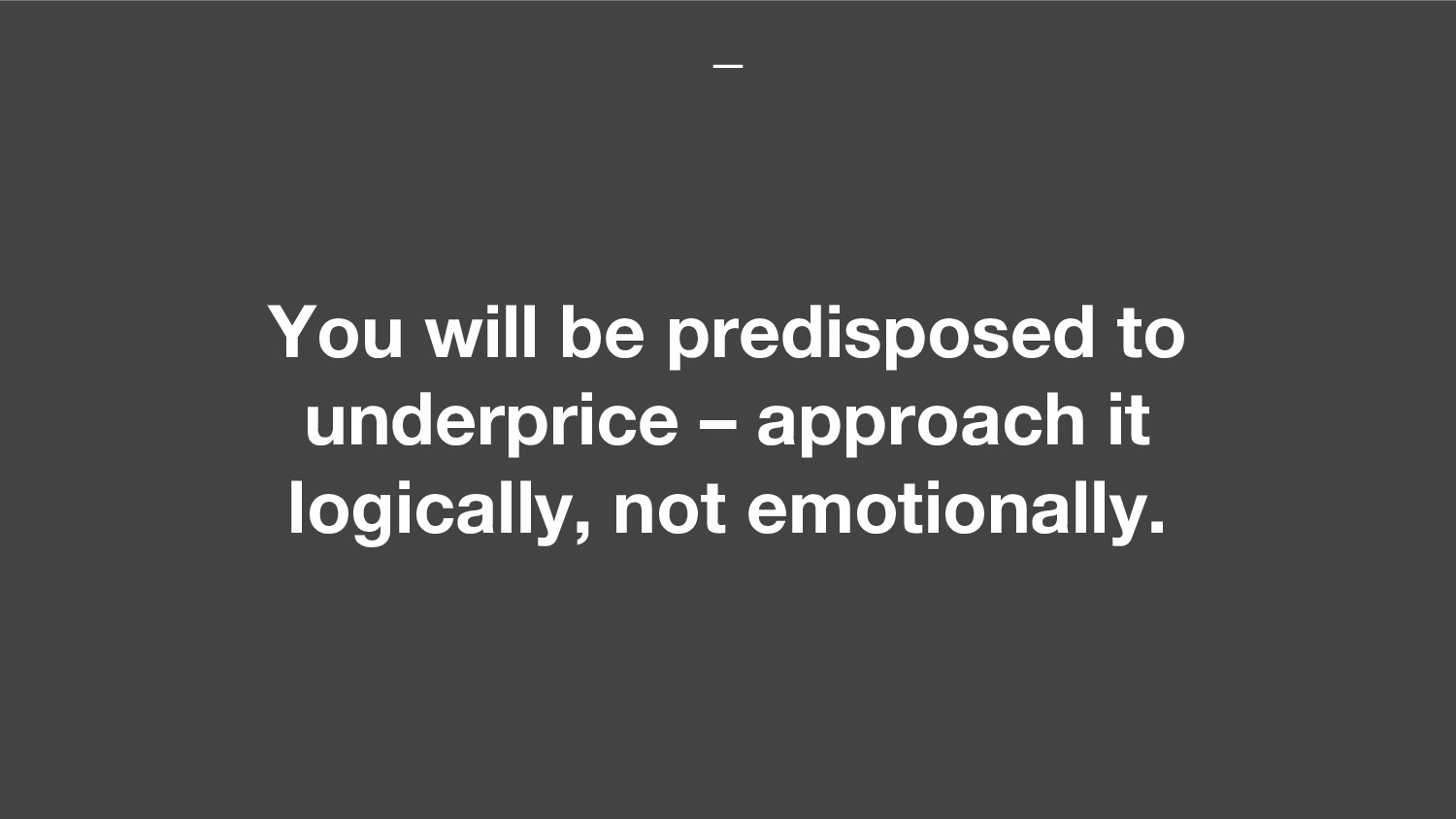 You will be predisposed to underprice – approac...