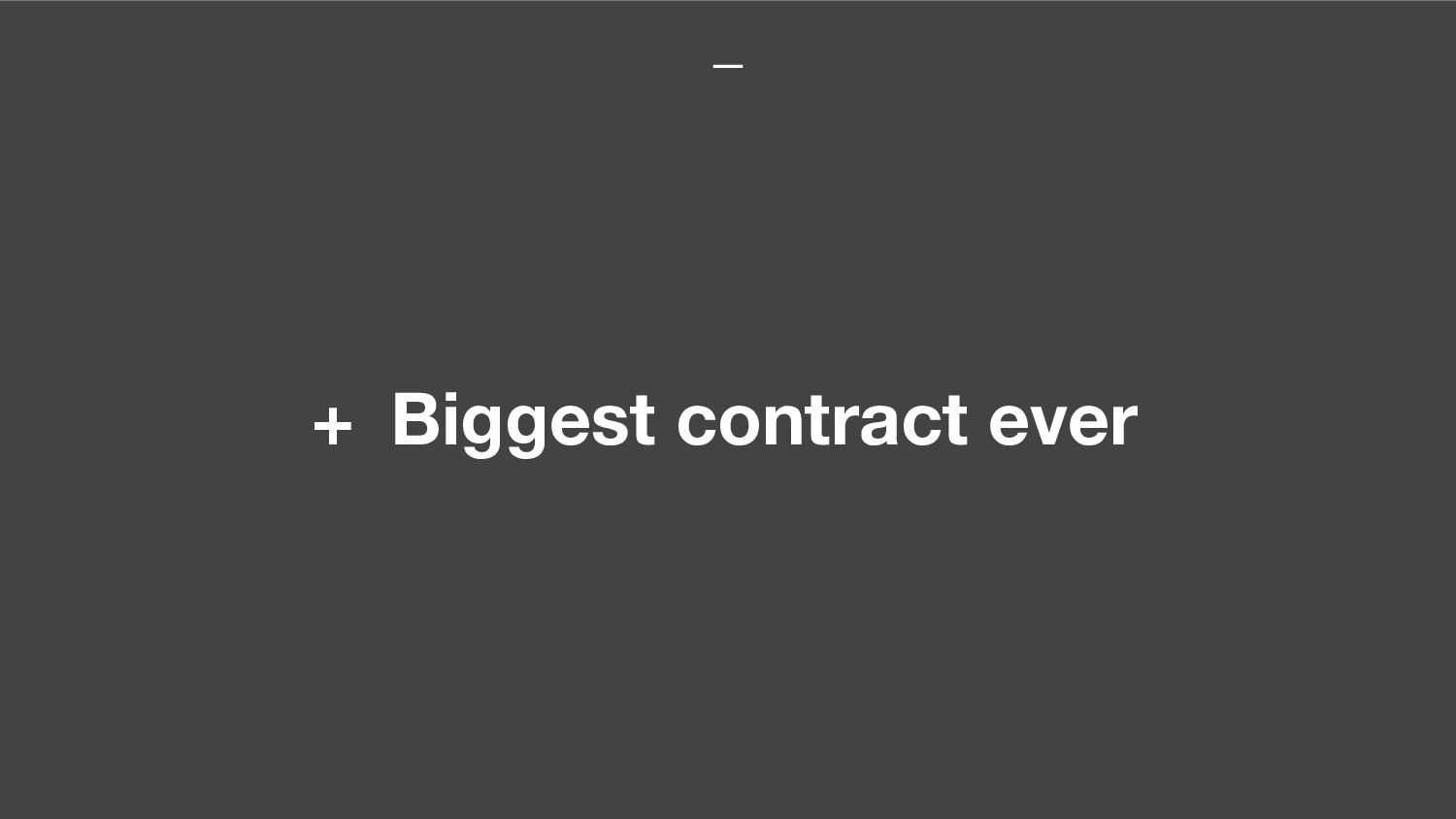 + Biggest contract ever