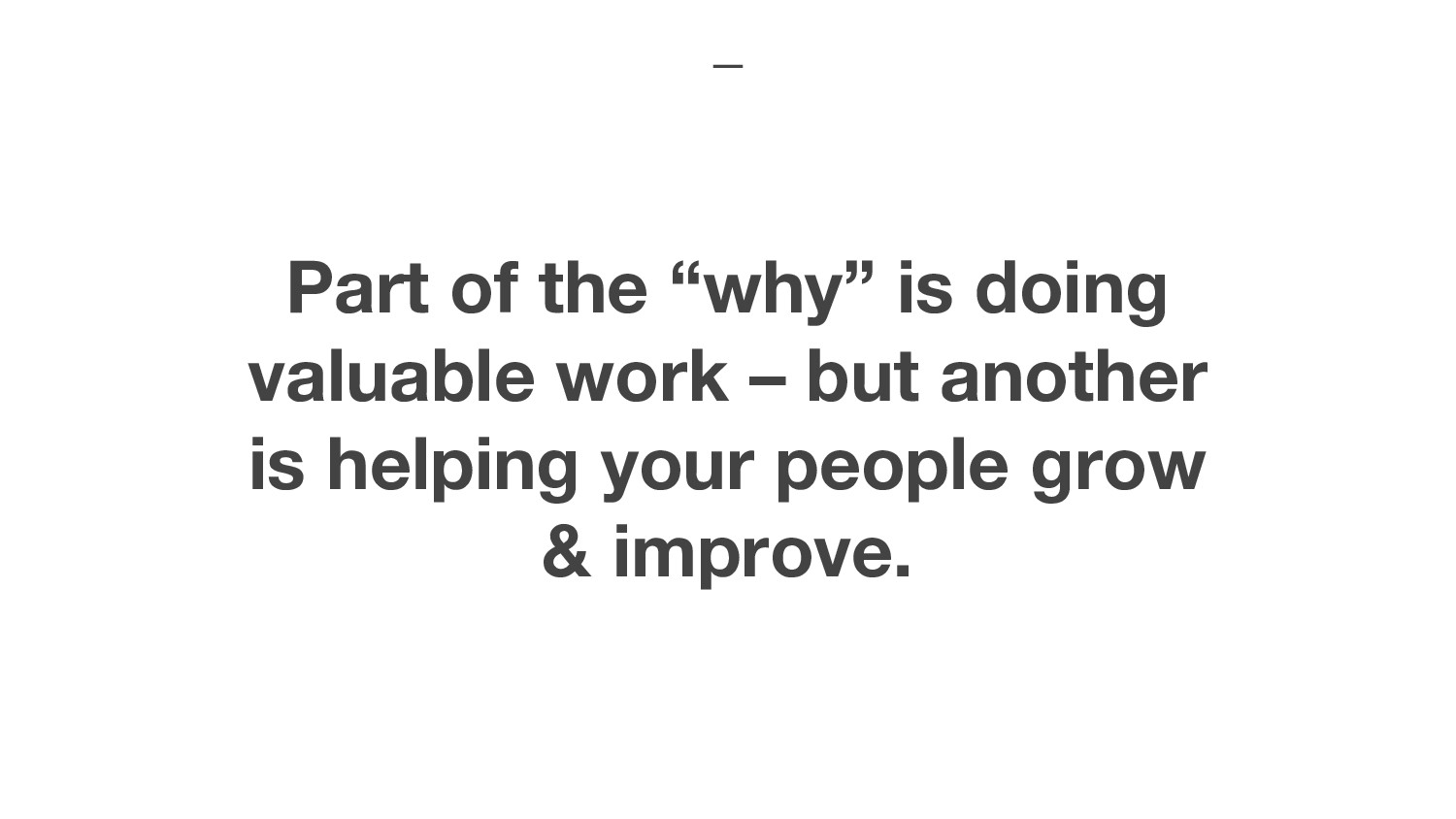 "Part of the ""why"" is doing valuable work – but ..."