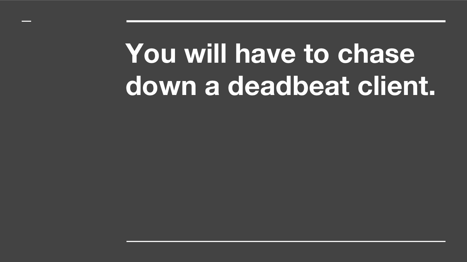 You will have to chase down a deadbeat client.