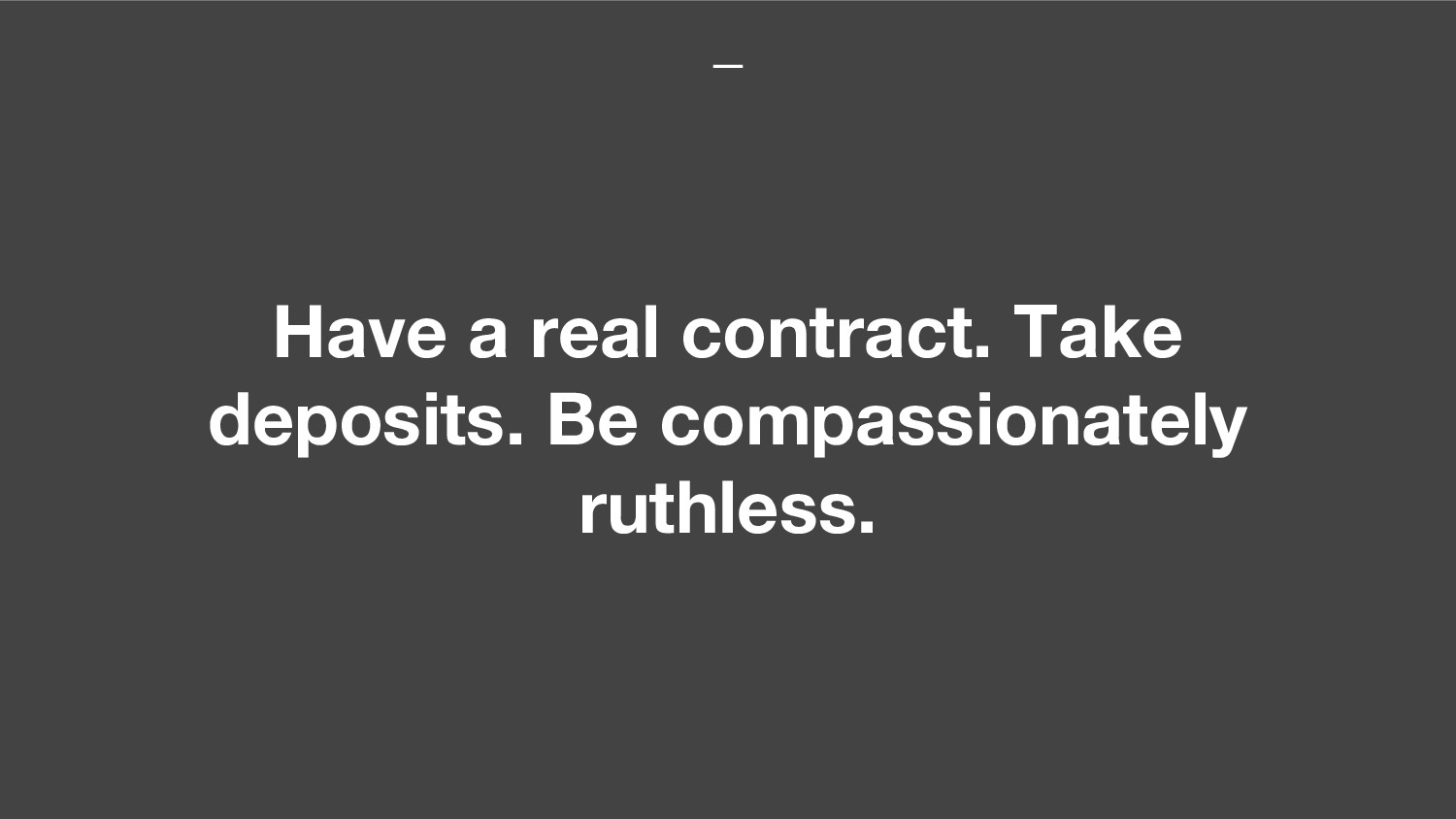 Have a real contract. Take deposits. Be compass...