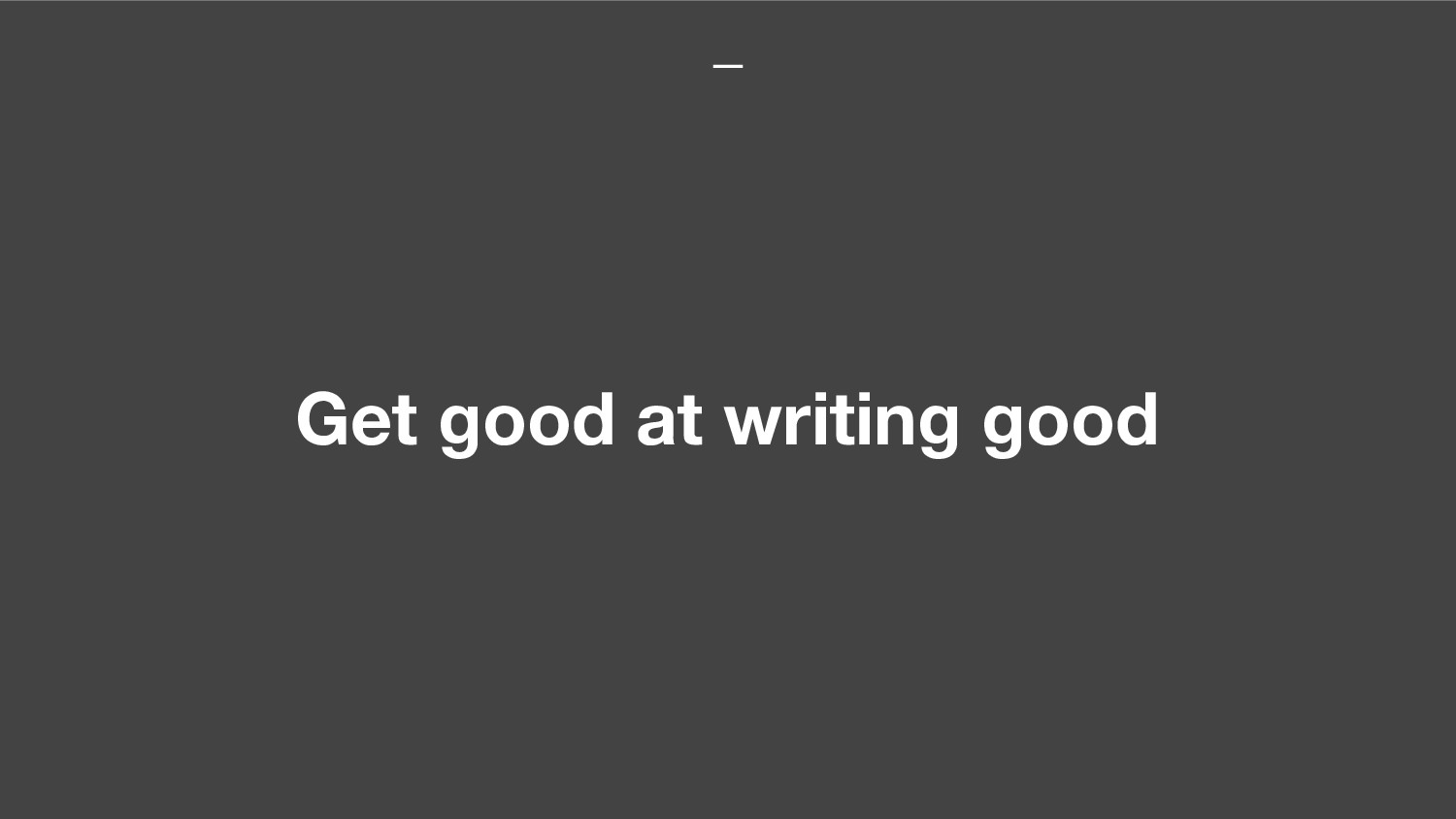 Get good at writing good