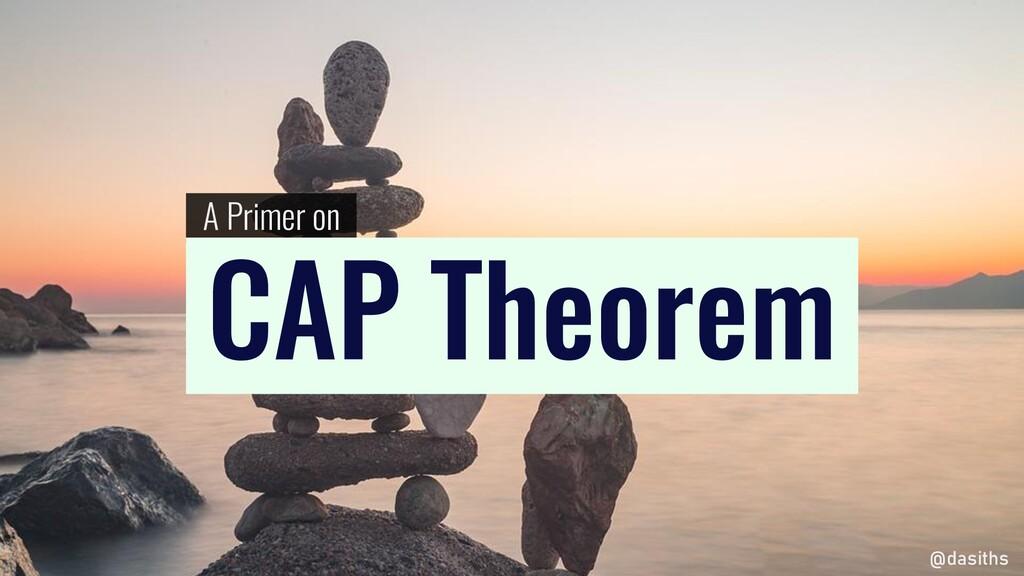 A Primer on CAP Theorem @dasiths