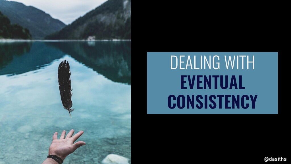 DEALING WITH EVENTUAL CONSISTENCY @dasiths