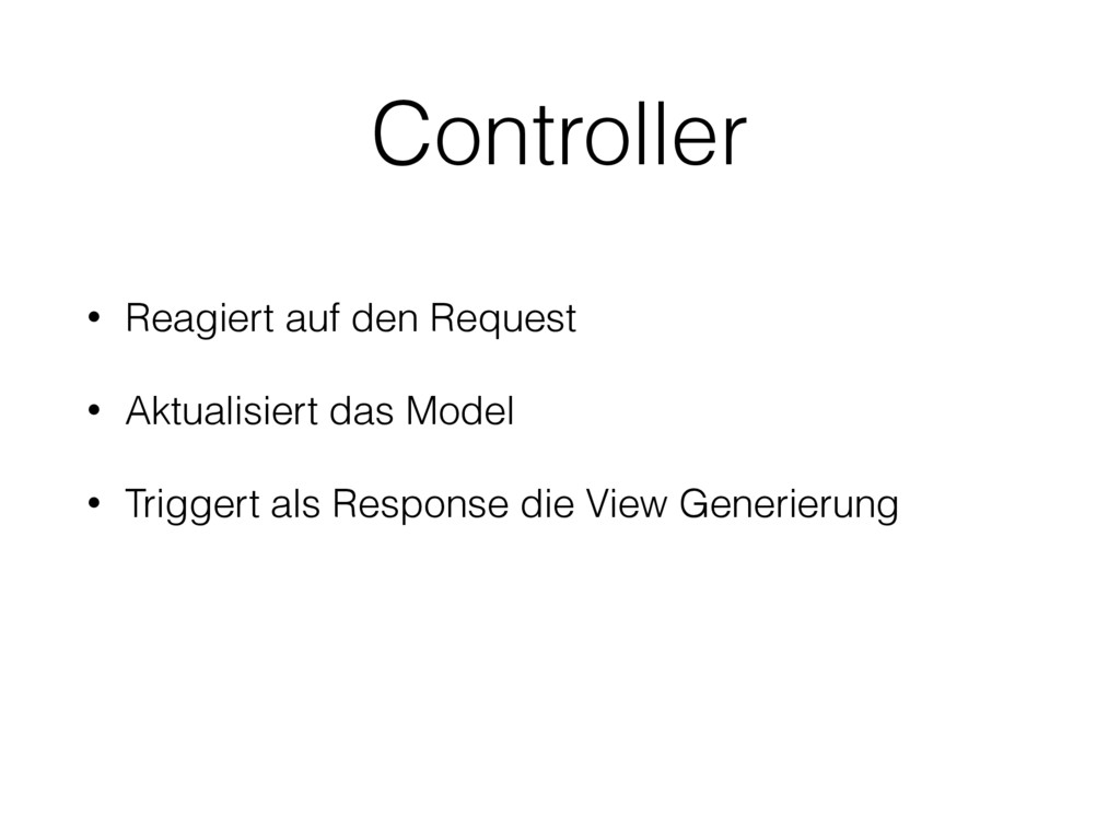 Controller • Reagiert auf den Request • Aktuali...