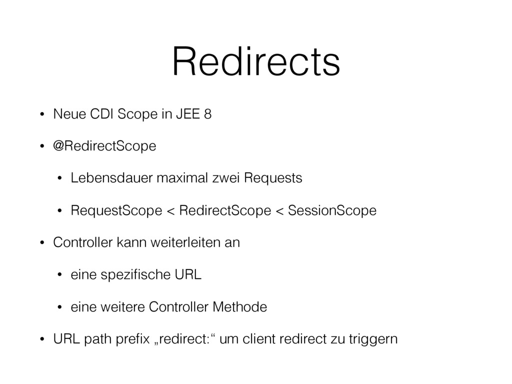 Redirects • Neue CDI Scope in JEE 8 • @Redirect...