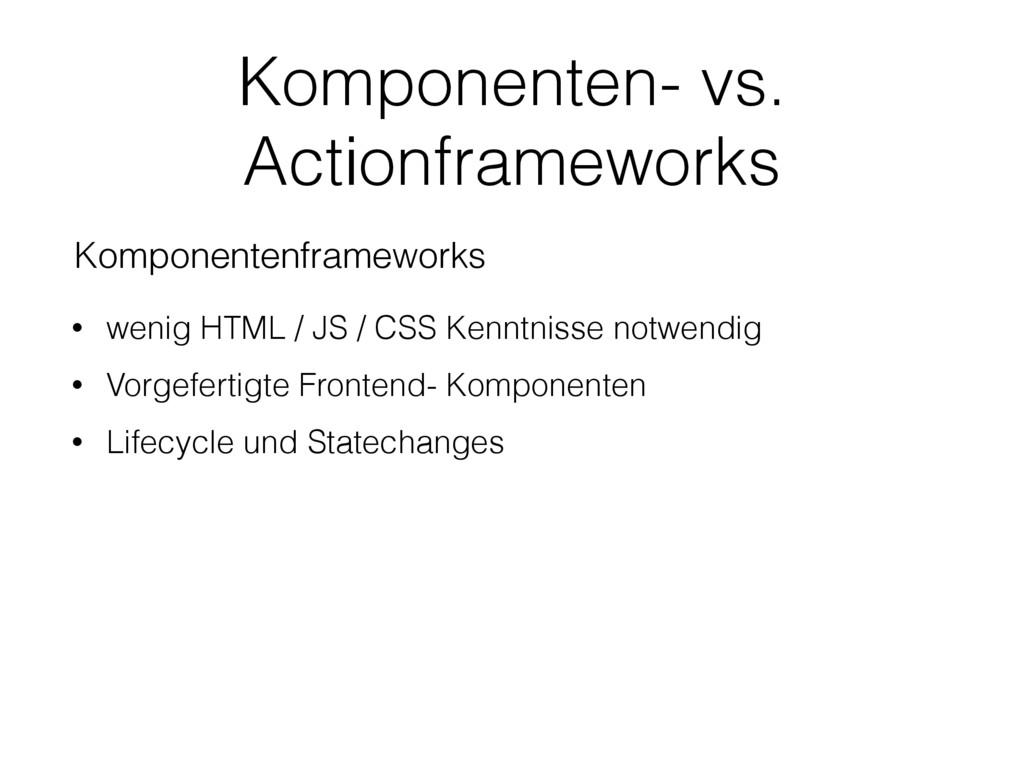 Komponenten- vs. Actionframeworks Komponentenfr...