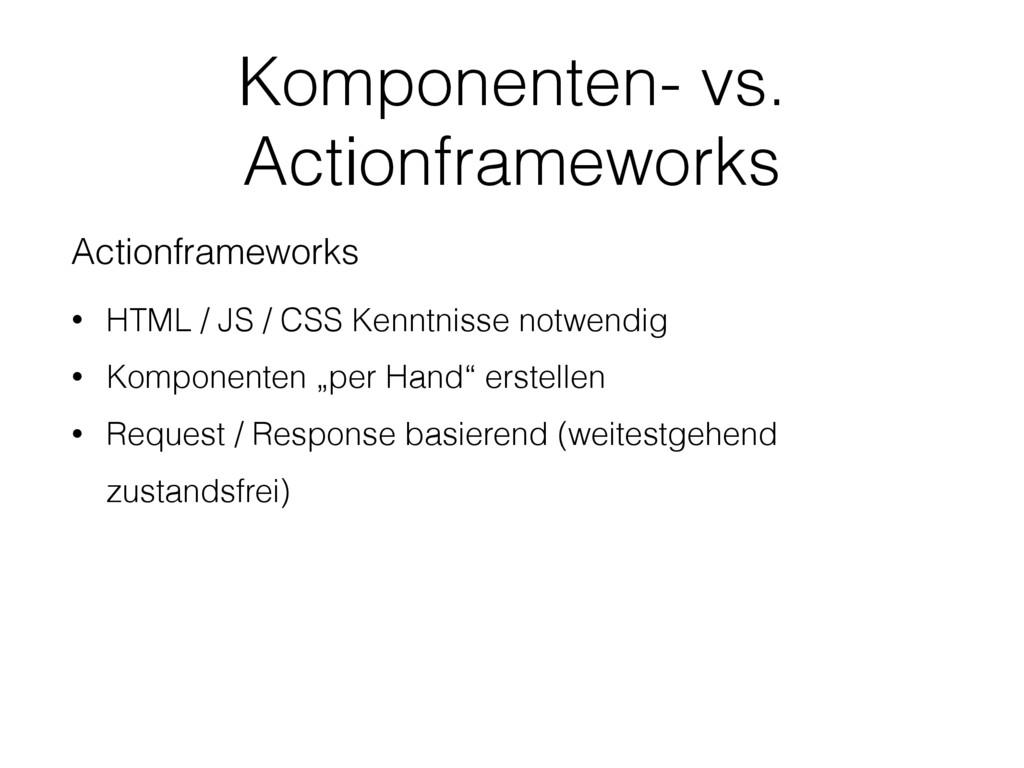 Komponenten- vs. Actionframeworks Actionframewo...