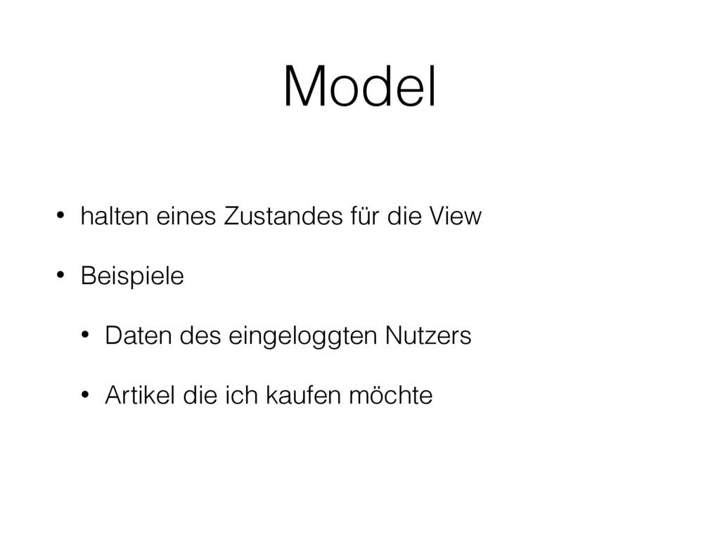 Model • halten eines Zustandes für die View • B...