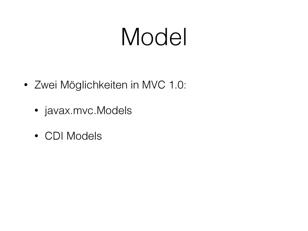 • Zwei Möglichkeiten in MVC 1.0: • javax.mvc.Mo...