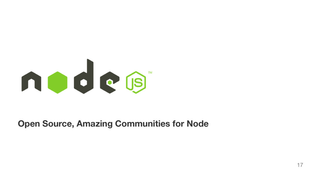 Open Source, Amazing Communities for Node 17