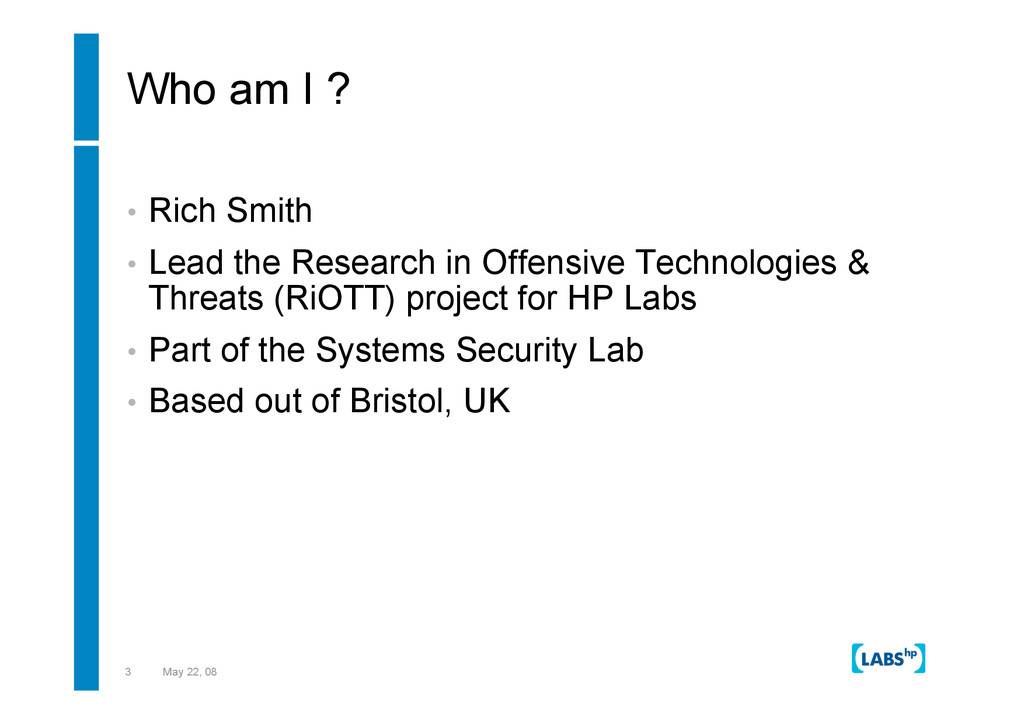 3 May 22, 08 Who am I ? •  Rich Smith •  Lead t...